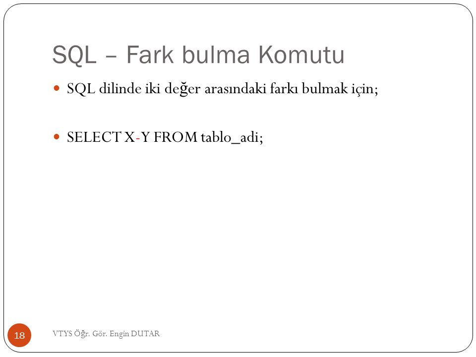 SQL – Fark bulma Komutu SQL dilinde iki değer arasındaki farkı bulmak için; SELECT X-Y FROM tablo_adi;