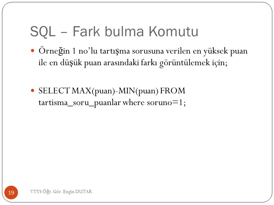 SQL – Fark bulma Komutu Örneğin 1 no'lu tartışma sorusuna verilen en yüksek puan ile en düşük puan arasındaki farkı görüntülemek için;