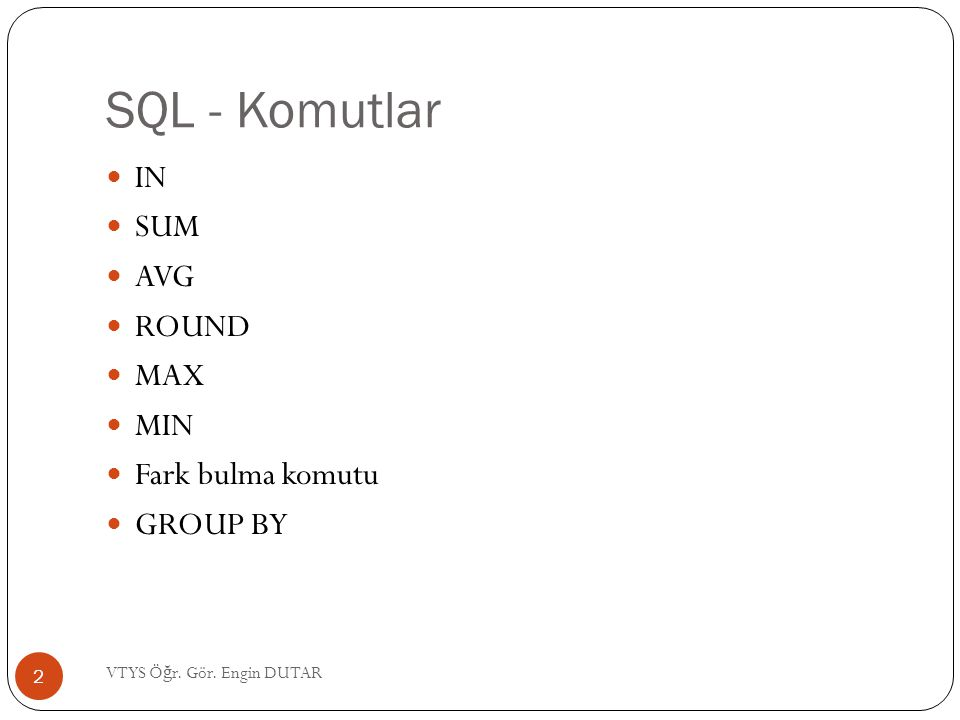 SQL - Komutlar IN SUM AVG ROUND MAX MIN Fark bulma komutu GROUP BY