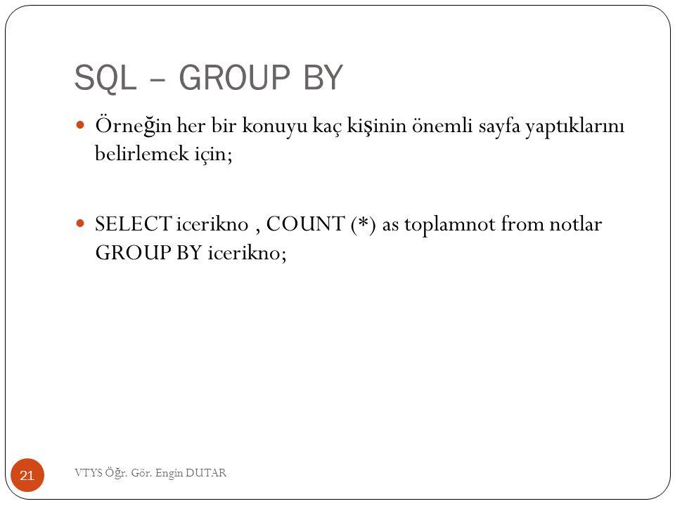 SQL – GROUP BY Örneğin her bir konuyu kaç kişinin önemli sayfa yaptıklarını belirlemek için;
