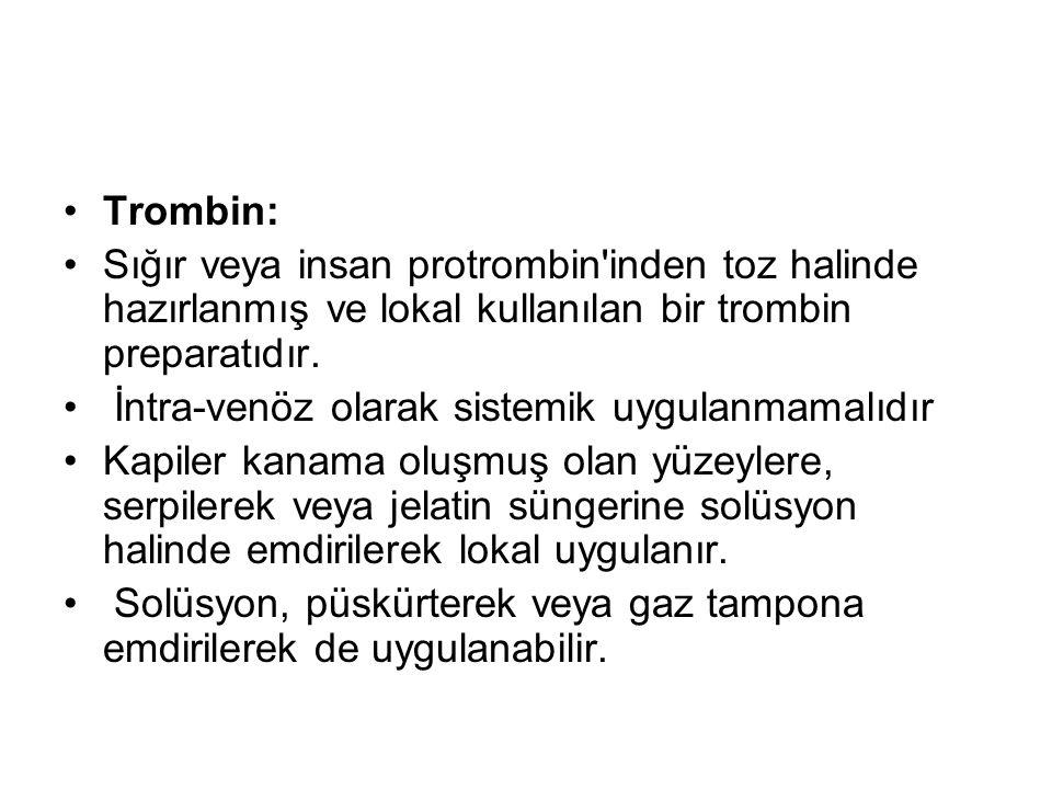 Trombin: Sığır veya insan protrombin inden toz halinde hazırlanmış ve lokal kullanılan bir trombin preparatıdır.