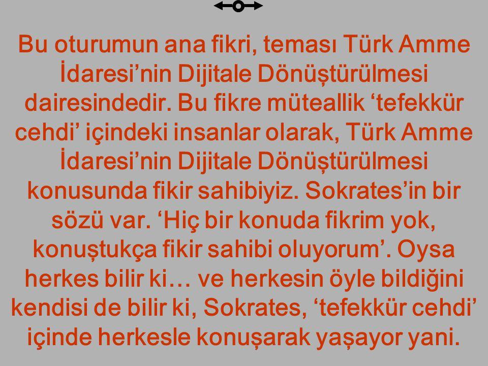 Bu oturumun ana fikri, teması Türk Amme İdaresi'nin Dijitale Dönüştürülmesi dairesindedir.