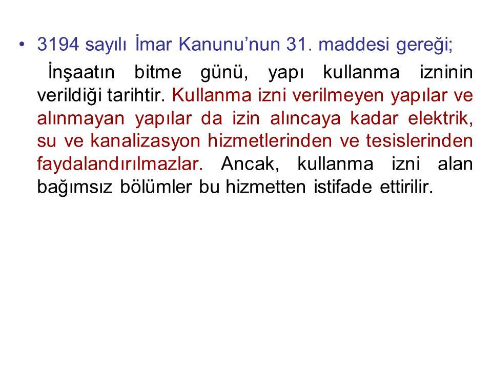 3194 sayılı İmar Kanunu'nun 31. maddesi gereği;