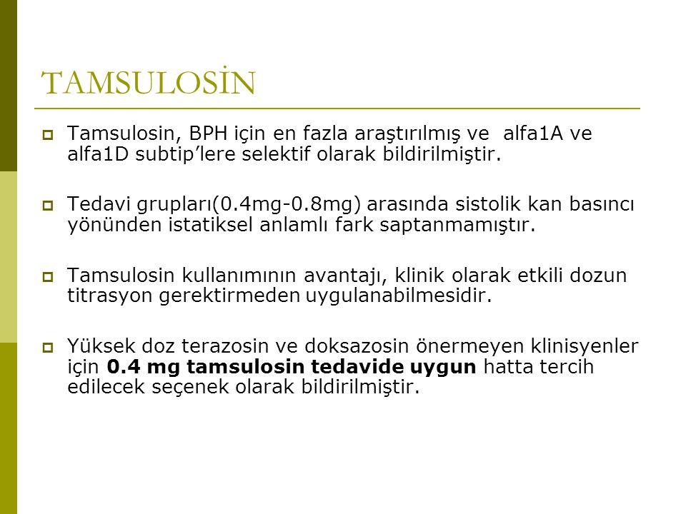 TAMSULOSİN Tamsulosin, BPH için en fazla araştırılmış ve alfa1A ve alfa1D subtip'lere selektif olarak bildirilmiştir.
