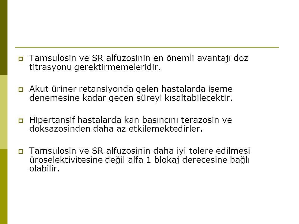 Tamsulosin ve SR alfuzosinin en önemli avantajı doz titrasyonu gerektirmemeleridir.