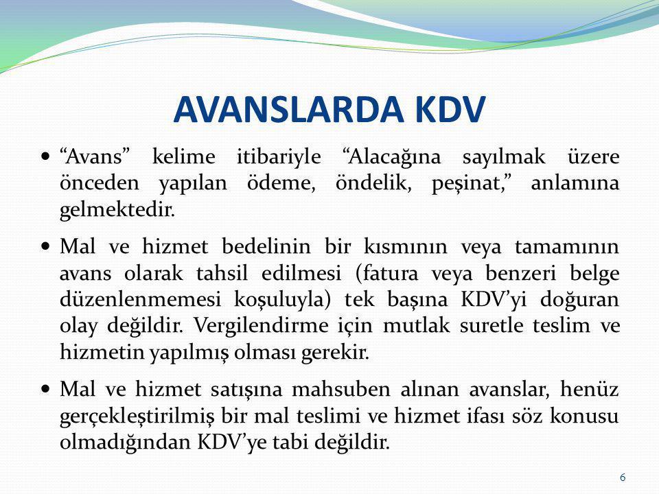 AVANSLARDA KDV Avans kelime itibariyle Alacağına sayılmak üzere önceden yapılan ödeme, öndelik, peşinat, anlamına gelmektedir.