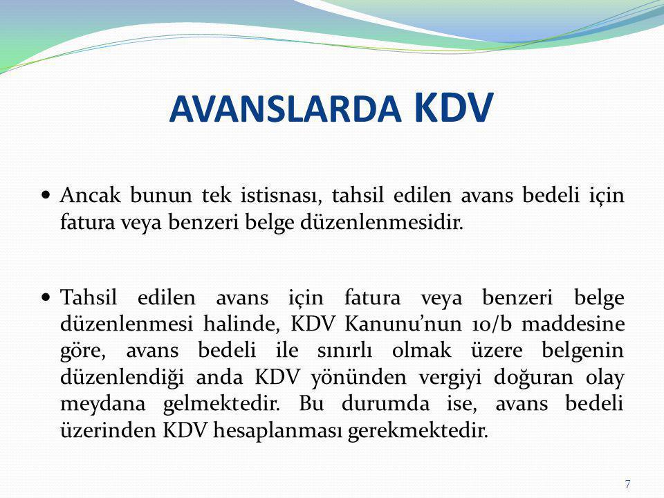 AVANSLARDA KDV Ancak bunun tek istisnası, tahsil edilen avans bedeli için fatura veya benzeri belge düzenlenmesidir.