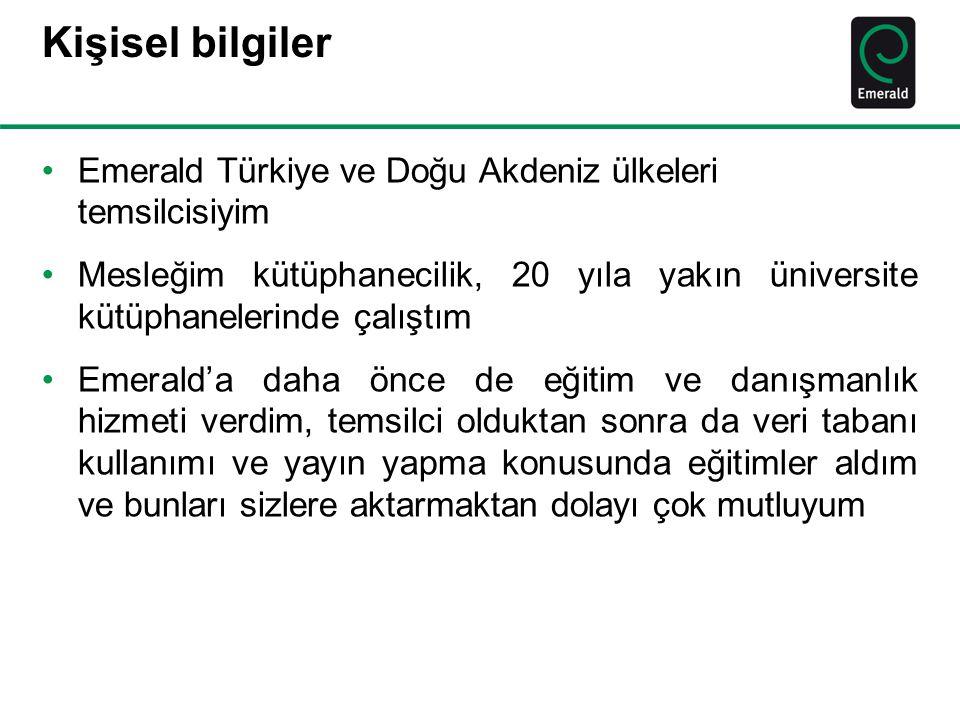 Kişisel bilgiler Emerald Türkiye ve Doğu Akdeniz ülkeleri temsilcisiyim.
