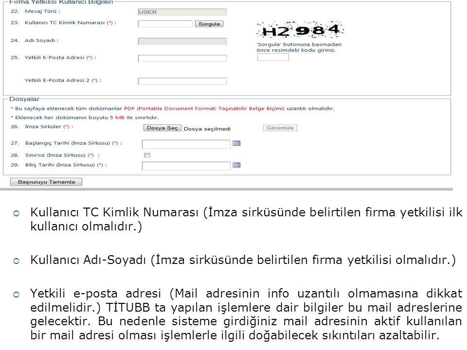Kullanıcı TC Kimlik Numarası (İmza sirküsünde belirtilen firma yetkilisi ilk kullanıcı olmalıdır.)