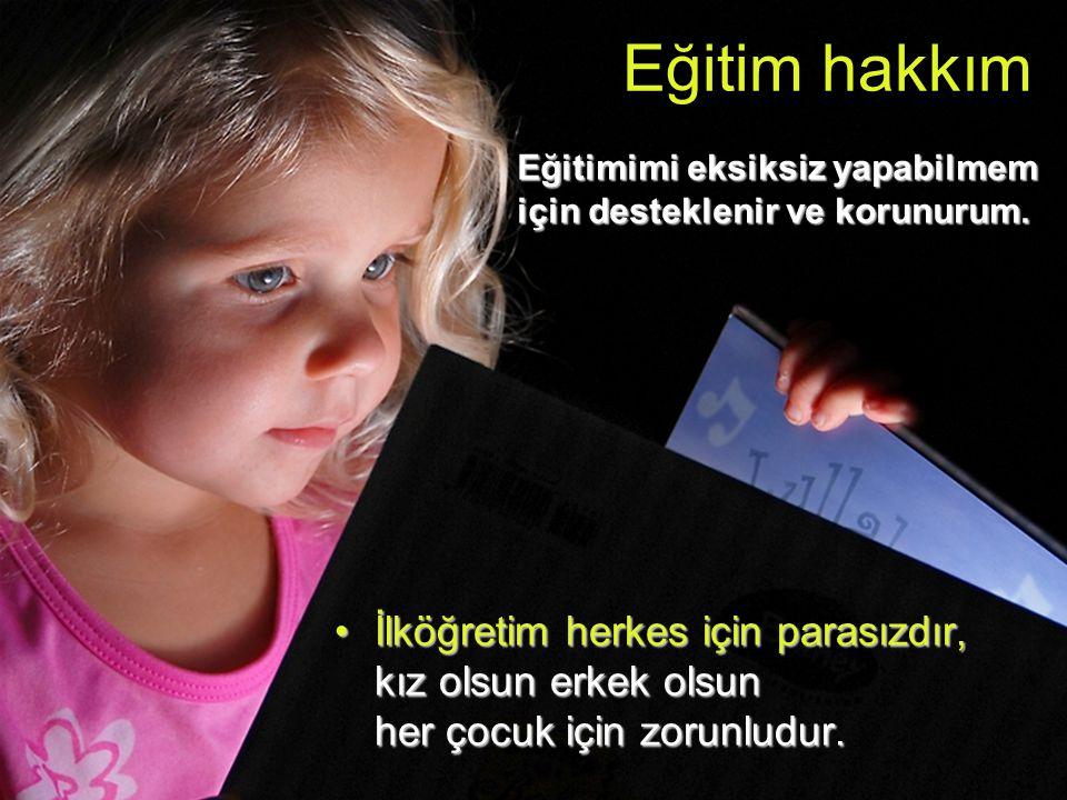 Eğitim hakkım İlköğretim herkes için parasızdır, kız olsun erkek olsun