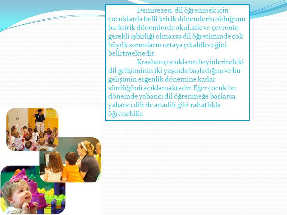Demirezen dil öğrenmek için çocuklarda belli kritik dönemlerin olduğunu bu kritik dönemlerde okul,aile ve çevrenin gerekli işbirliği olmazsa dil öğretiminde çok büyük sorunların ortaya çıkabileceğini belirtmektedir.