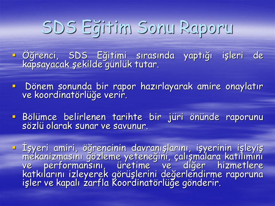 SDS Eğitim Sonu Raporu Öğrenci, SDS Eğitimi sırasında yaptığı işleri de kapsayacak şekilde günlük tutar.