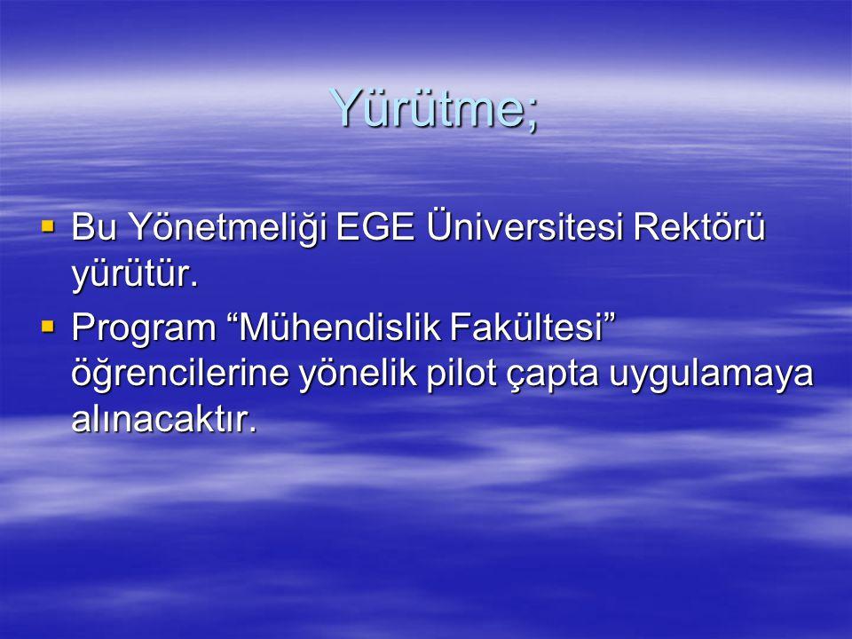 Yürütme; Bu Yönetmeliği EGE Üniversitesi Rektörü yürütür.