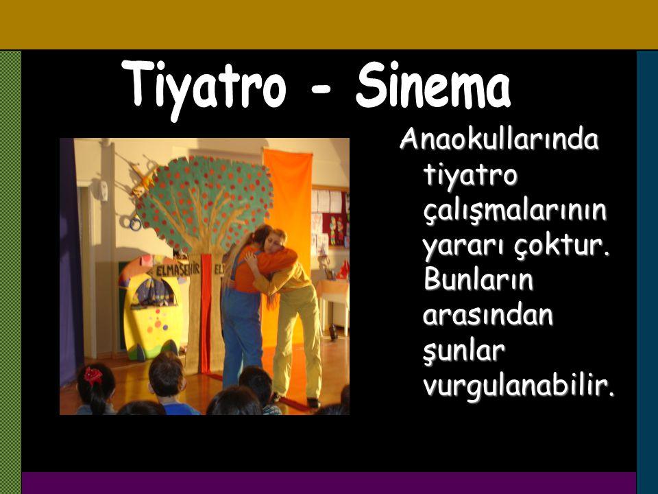 Tiyatro - Sinema Anaokullarında tiyatro çalışmalarının yararı çoktur.