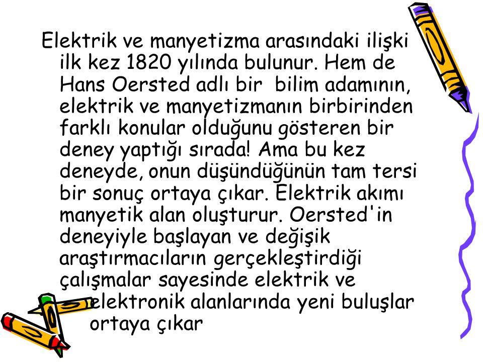 Elektrik ve manyetizma arasındaki ilişki ilk kez 1820 yılında bulunur