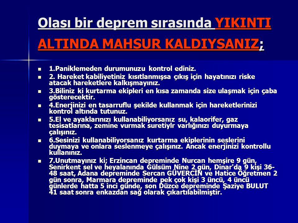 Olası bir deprem sırasında YIKINTI ALTINDA MAHSUR KALDIYSANIZ;