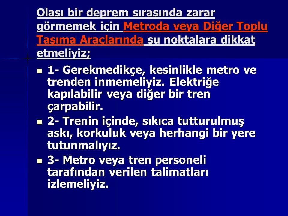 Olası bir deprem sırasında zarar görmemek için Metroda veya Diğer Toplu Taşıma Araçlarında şu noktalara dikkat etmeliyiz;