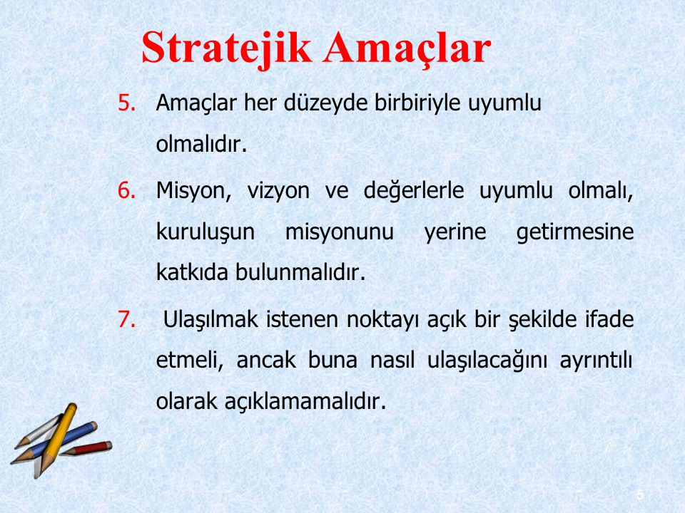 Stratejik Amaçlar Amaçlar her düzeyde birbiriyle uyumlu olmalıdır.