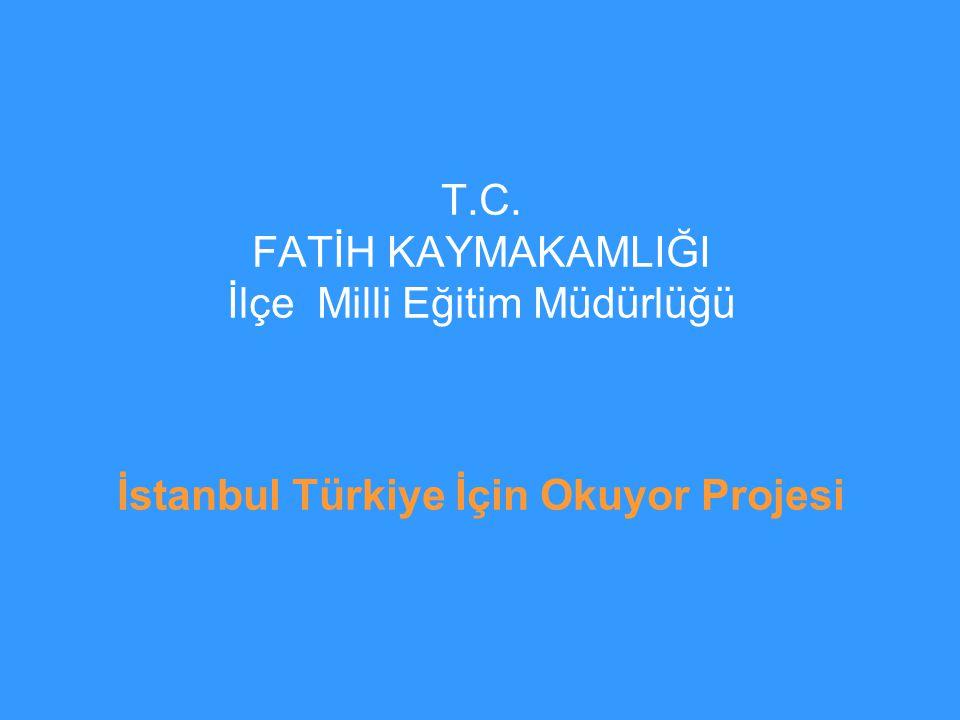 T.C. FATİH KAYMAKAMLIĞI İlçe Milli Eğitim Müdürlüğü İstanbul Türkiye İçin Okuyor Projesi