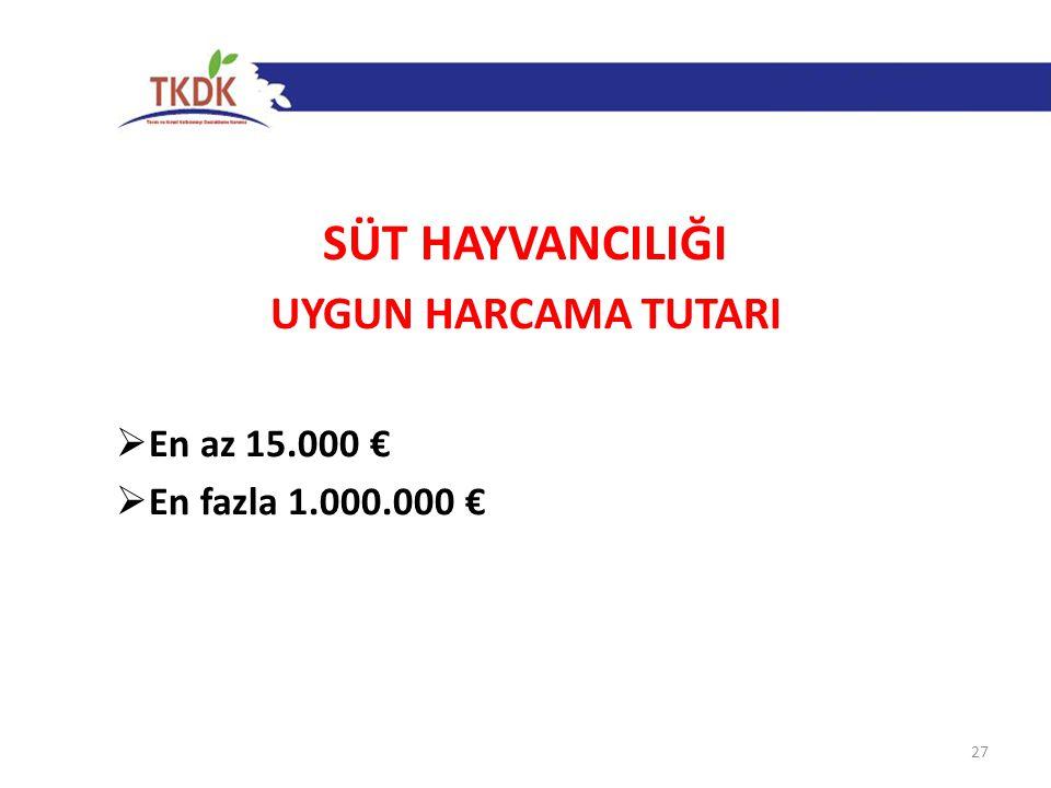 SÜT HAYVANCILIĞI UYGUN HARCAMA TUTARI En az 15.000 €