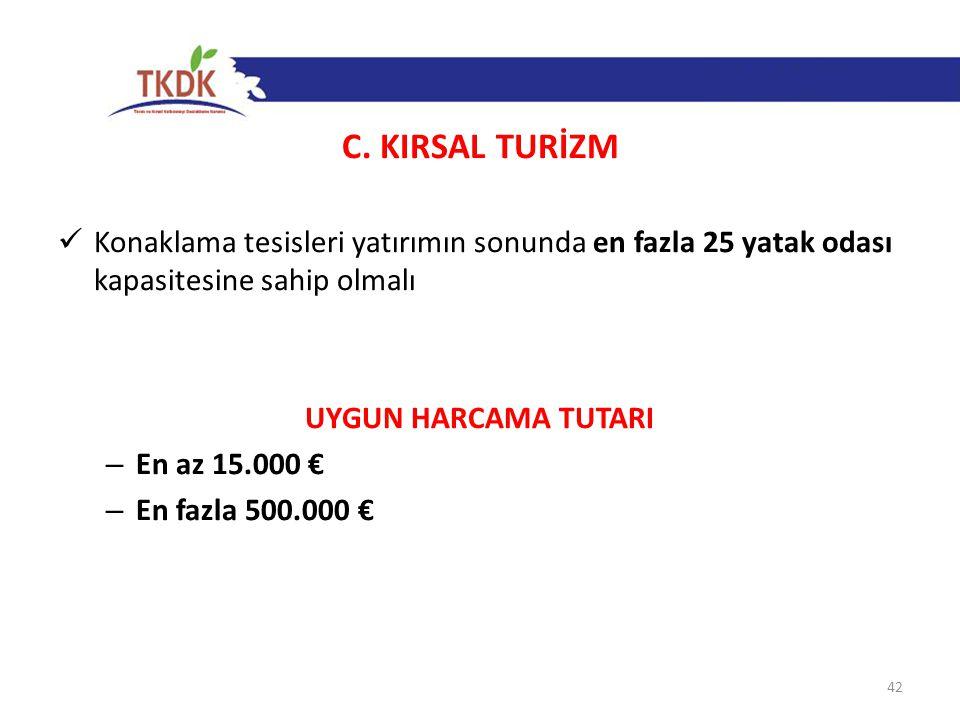 C. KIRSAL TURİZM Konaklama tesisleri yatırımın sonunda en fazla 25 yatak odası kapasitesine sahip olmalı.