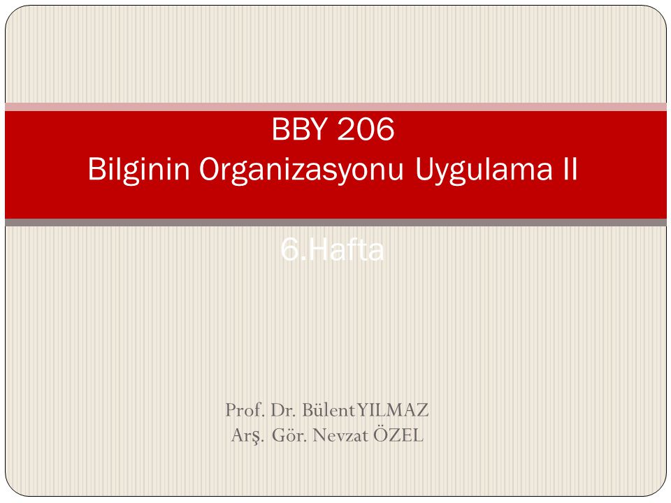 BBY 206 Bilginin Organizasyonu Uygulama II 6.Hafta