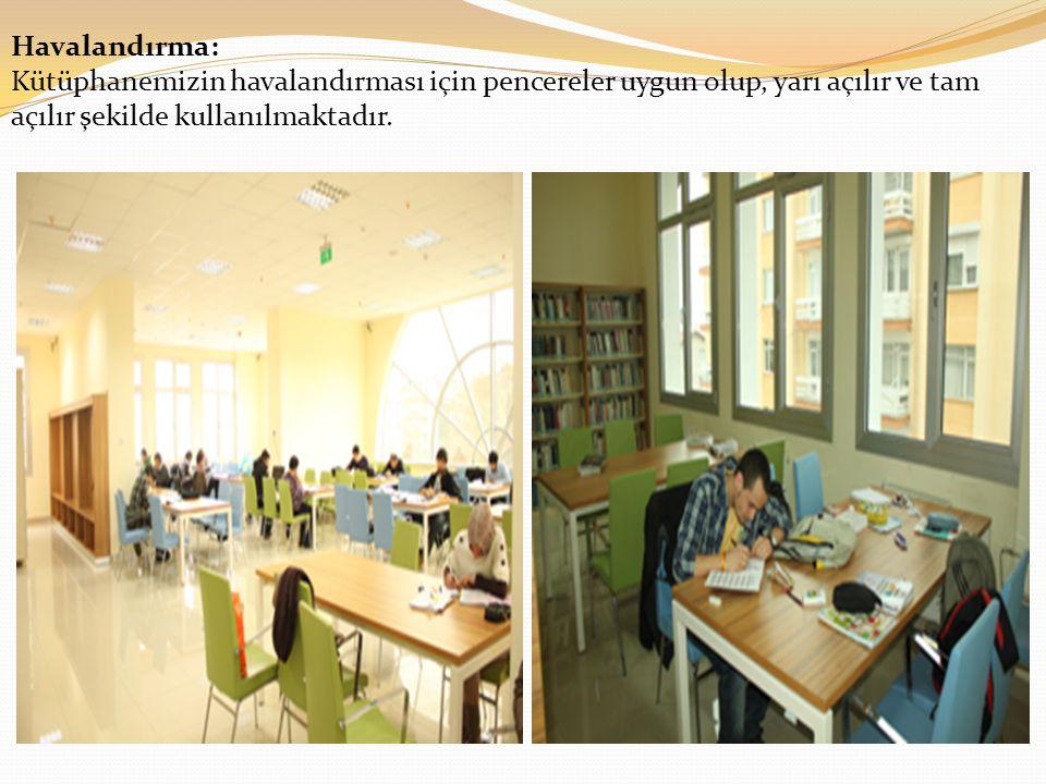 Havalandırma: Kütüphanemizin havalandırması için pencereler uygun olup, yarı açılır ve tam açılır şekilde kullanılmaktadır.