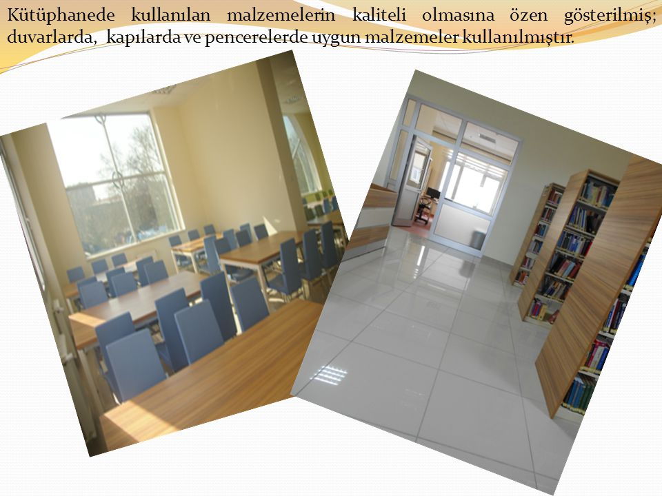 Kütüphanede kullanılan malzemelerin kaliteli olmasına özen gösterilmiş; duvarlarda, kapılarda ve pencerelerde uygun malzemeler kullanılmıştır.