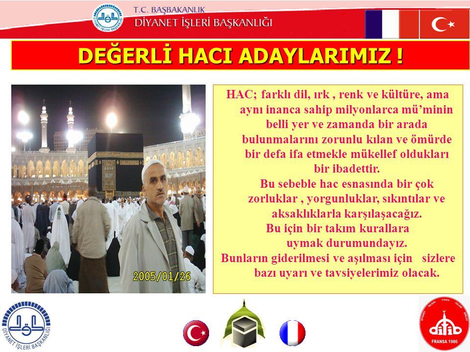 DEĞERLİ HACI ADAYLARIMIZ !
