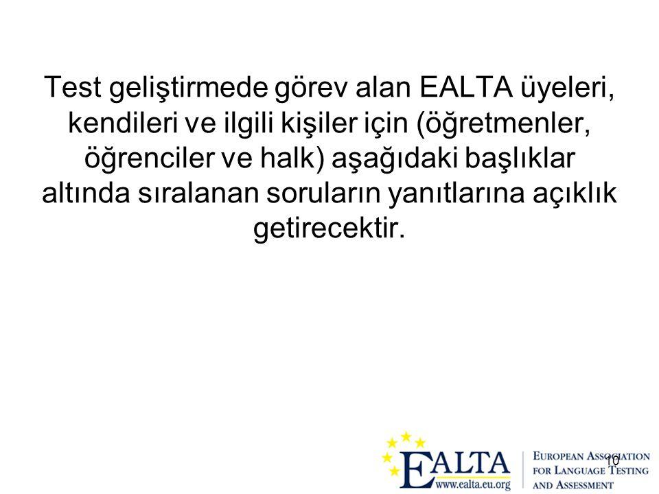 Test geliştirmede görev alan EALTA üyeleri, kendileri ve ilgili kişiler için (öğretmenler, öğrenciler ve halk) aşağıdaki başlıklar altında sıralanan soruların yanıtlarına açıklık getirecektir.