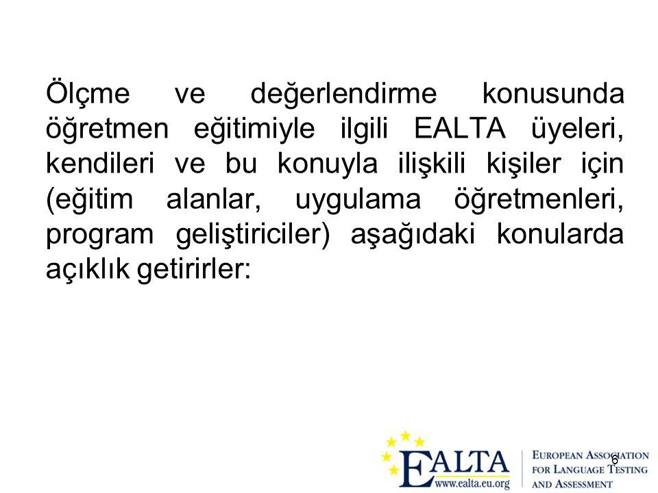 Ölçme ve değerlendirme konusunda öğretmen eğitimiyle ilgili EALTA üyeleri, kendileri ve bu konuyla ilişkili kişiler için (eğitim alanlar, uygulama öğretmenleri, program geliştiriciler) aşağıdaki konularda açıklık getirirler: