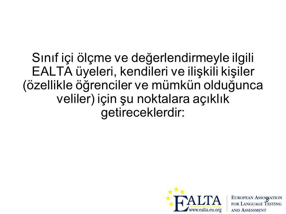 Sınıf içi ölçme ve değerlendirmeyle ilgili EALTA üyeleri, kendileri ve ilişkili kişiler (özellikle öğrenciler ve mümkün olduğunca veliler) için şu noktalara açıklık getireceklerdir: