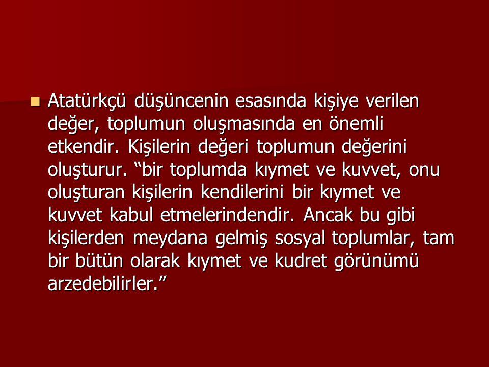 Atatürkçü düşüncenin esasında kişiye verilen değer, toplumun oluşmasında en önemli etkendir.