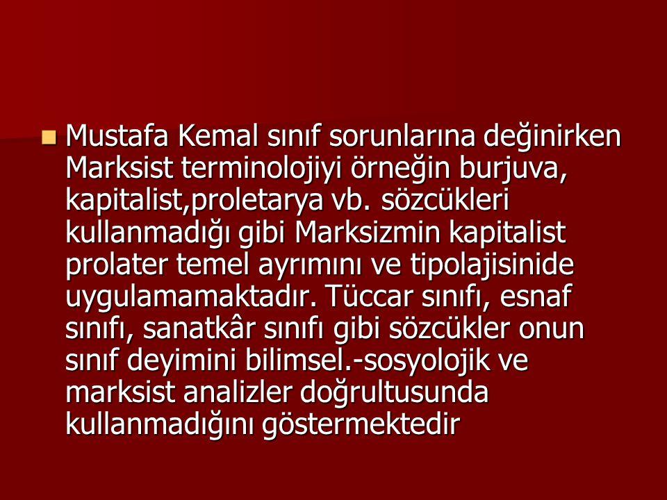 Mustafa Kemal sınıf sorunlarına değinirken Marksist terminolojiyi örneğin burjuva, kapitalist,proletarya vb.