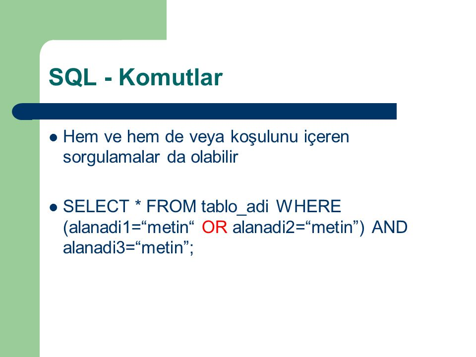 SQL - Komutlar Hem ve hem de veya koşulunu içeren sorgulamalar da olabilir.