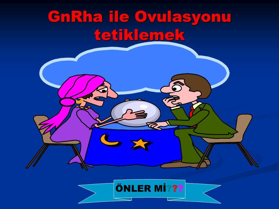 GnRha ile Ovulasyonu tetiklemek