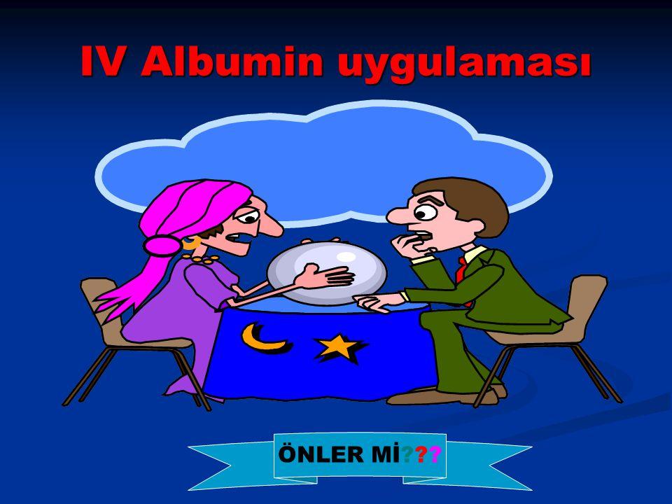 IV Albumin uygulaması ÖNLER Mİ