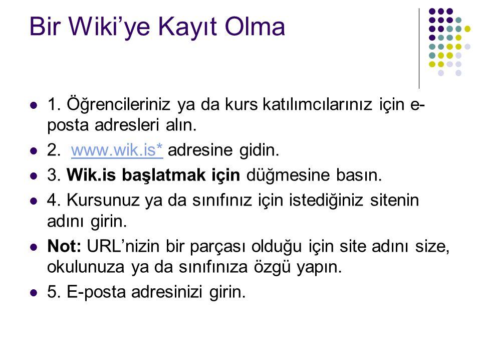 Bir Wiki'ye Kayıt Olma 1. Öğrencileriniz ya da kurs katılımcılarınız için e-posta adresleri alın. 2. www.wik.is* adresine gidin.