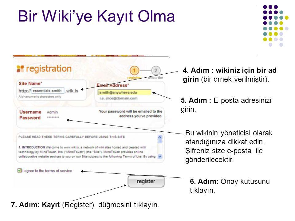 Bir Wiki'ye Kayıt Olma 4. Adım : wikiniz için bir ad girin (bir örnek verilmiştir). 5. Adım : E-posta adresinizi girin.