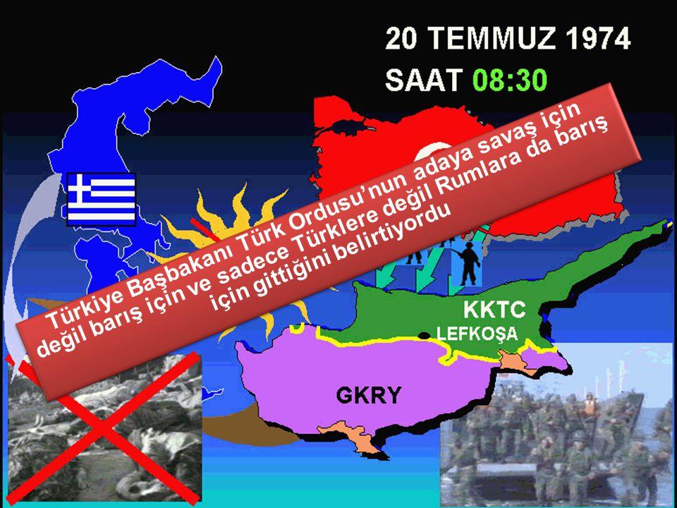 Türkiye Başbakanı Türk Ordusu'nun adaya savaş için değil barış için ve sadece Türklere değil Rumlara da barış için gittiğini belirtiyordu