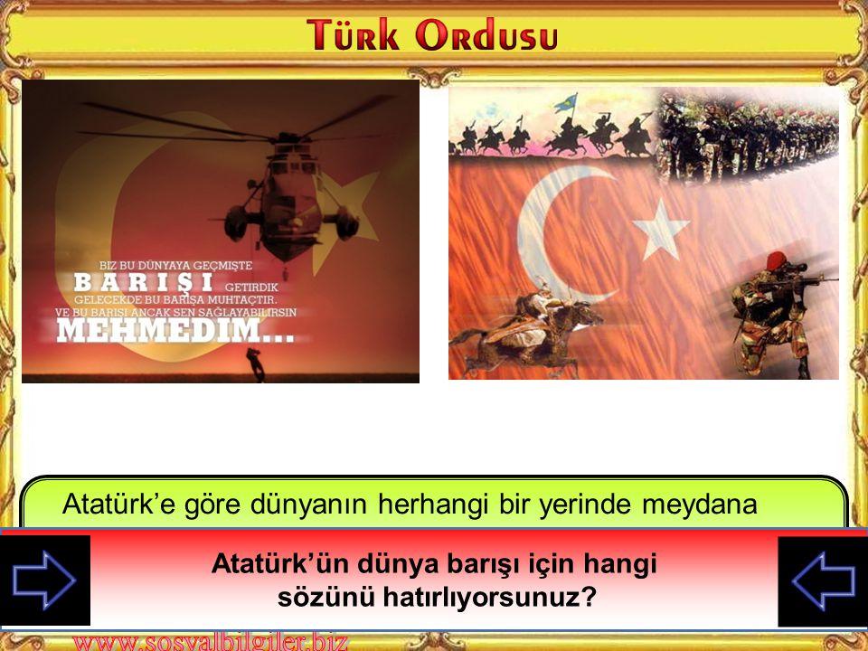 Atatürk'ün dünya barışı için hangi sözünü hatırlıyorsunuz