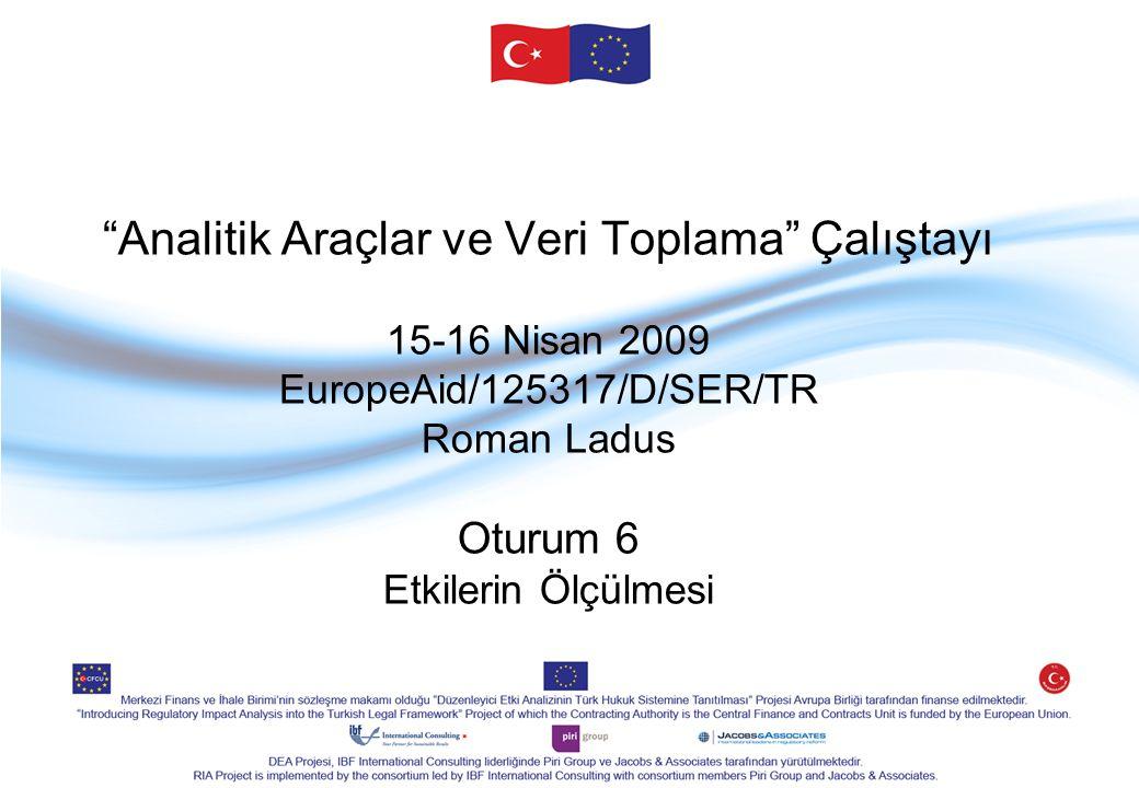 Analitik Araçlar ve Veri Toplama Çalıştayı 15-16 Nisan 2009 EuropeAid/125317/D/SER/TR Roman Ladus Oturum 6 Etkilerin Ölçülmesi