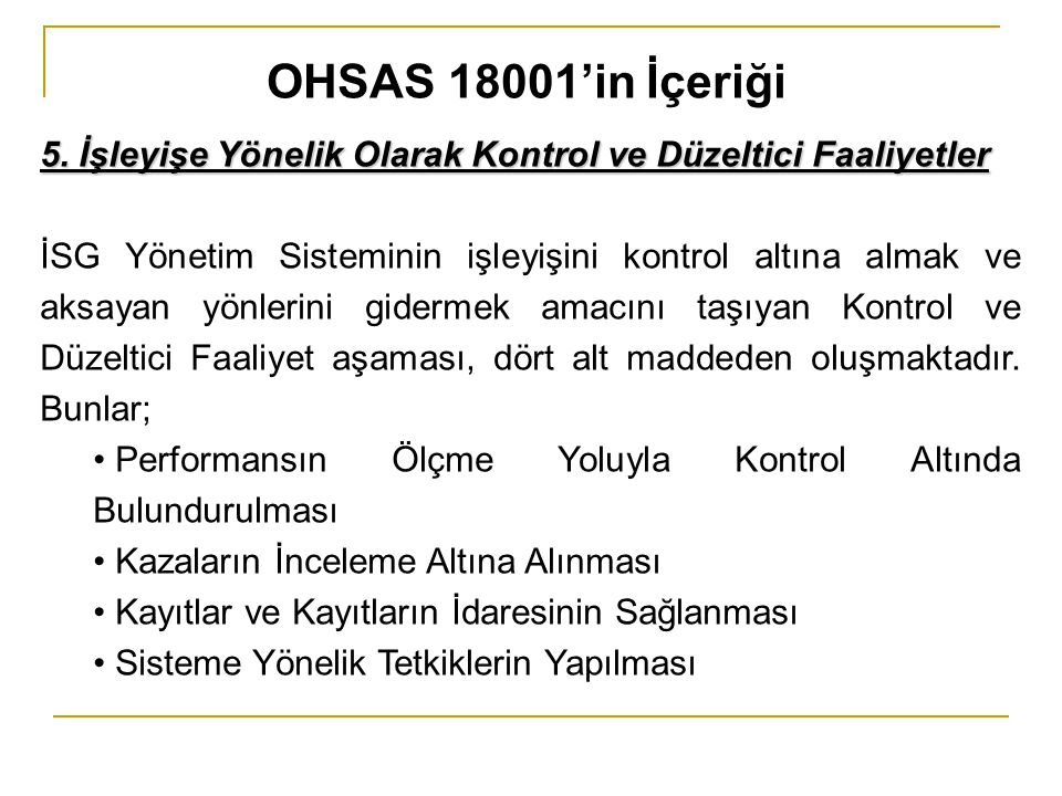 OHSAS 18001'in İçeriği 5. İşleyişe Yönelik Olarak Kontrol ve Düzeltici Faaliyetler.