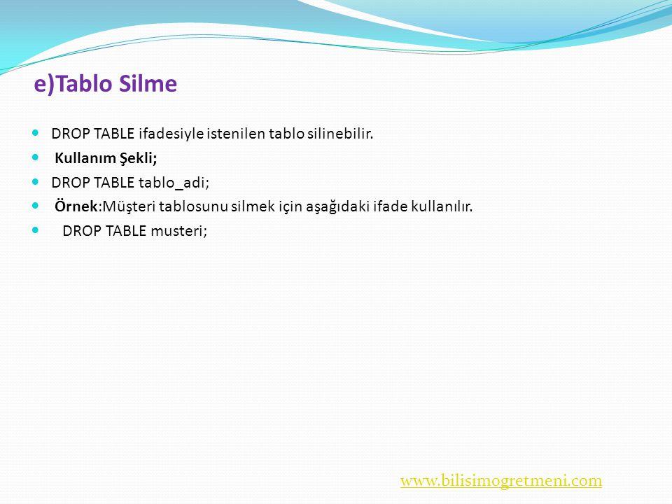 e)Tablo Silme DROP TABLE ifadesiyle istenilen tablo silinebilir.