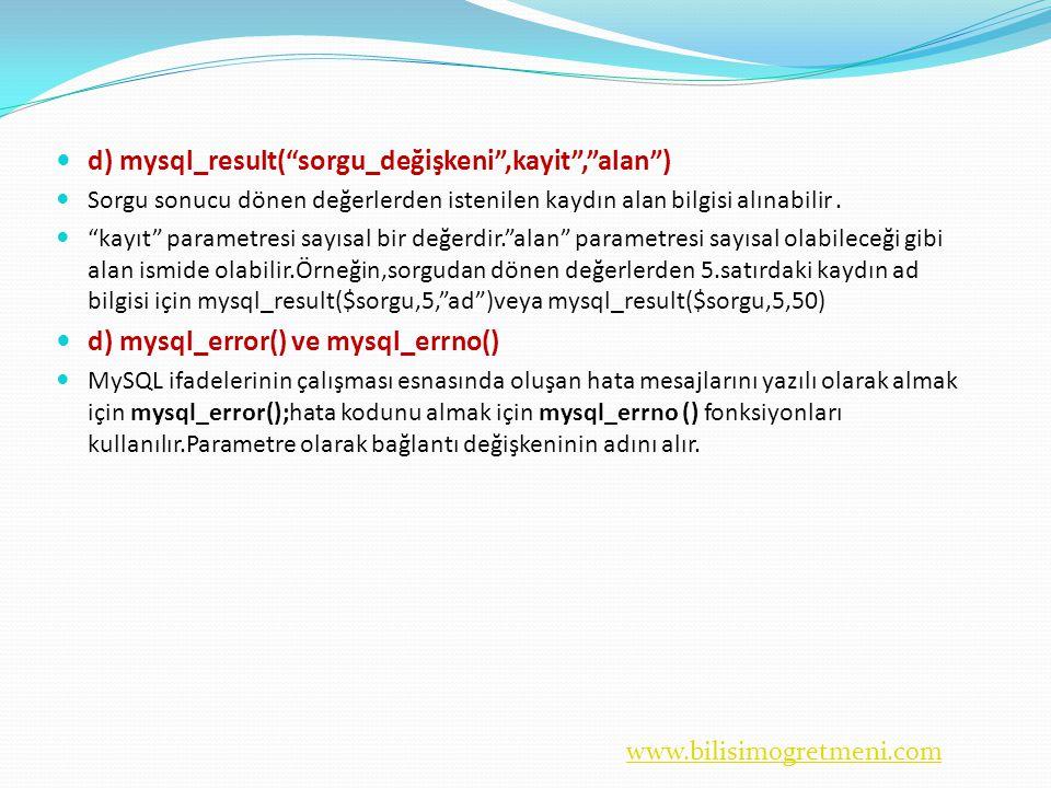 d) mysql_result( sorgu_değişkeni ,kayit , alan )