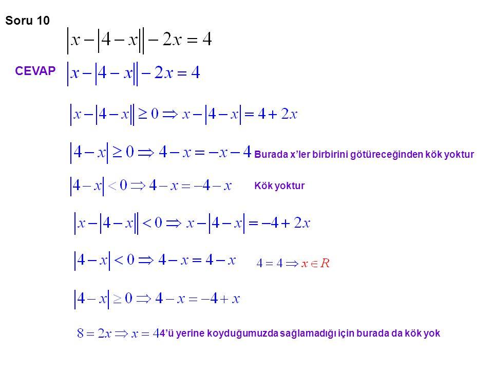 Soru 10 CEVAP Burada x'ler birbirini götüreceğinden kök yoktur