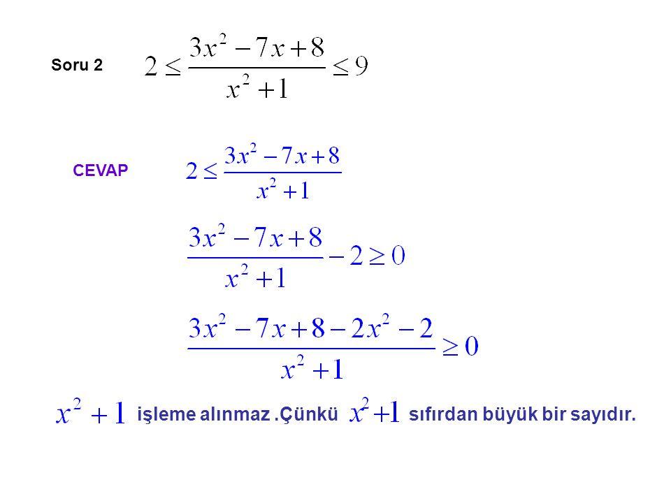 Soru 2 CEVAP işleme alınmaz .Çünkü sıfırdan büyük bir sayıdır.