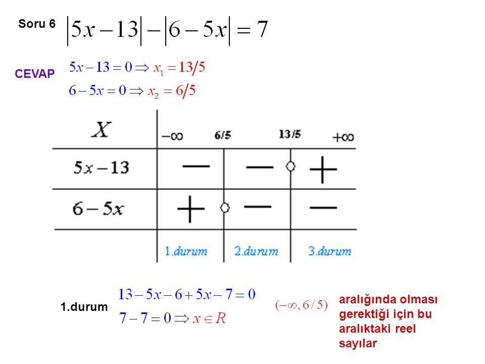 Soru 6 CEVAP aralığında olması gerektiği için bu aralıktaki reel sayılar 1.durum