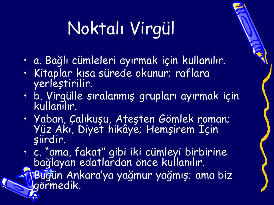 Noktalı Virgül a. Bağlı cümleleri ayırmak için kullanılır.