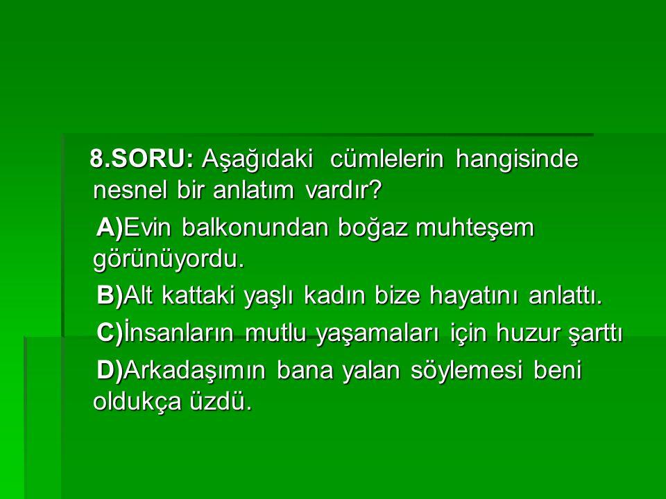 8.SORU: Aşağıdaki cümlelerin hangisinde nesnel bir anlatım vardır